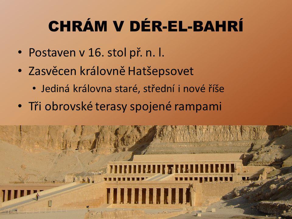 CHRÁM V DÉR-EL-BAHRÍ Postaven v 16. stol př. n. l.