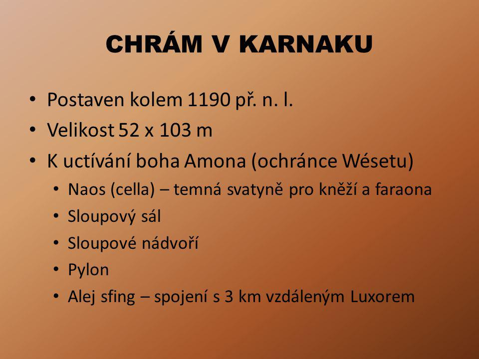 CHRÁM V KARNAKU Postaven kolem 1190 př. n. l. Velikost 52 x 103 m