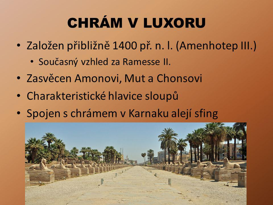 CHRÁM V LUXORU Založen přibližně 1400 př. n. l. (Amenhotep III.)