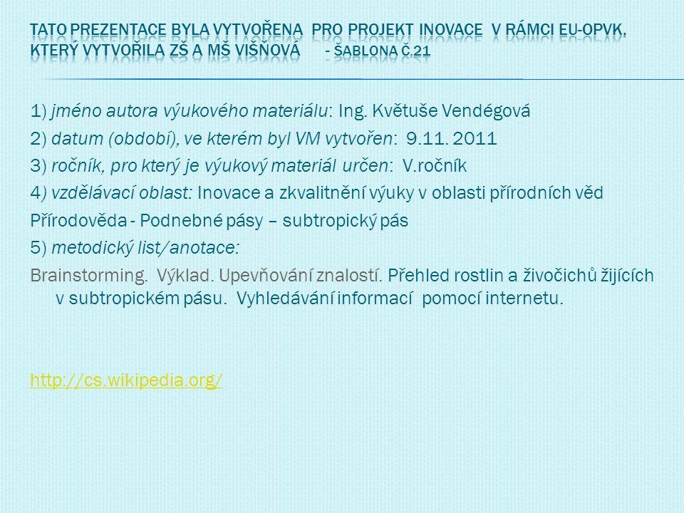 Tato prezentace byla vytvořena pro projekt INOVACE v rámci EU-OPVK, který vytvořila ZŠ a MŠ Višňová - Šablona č.21