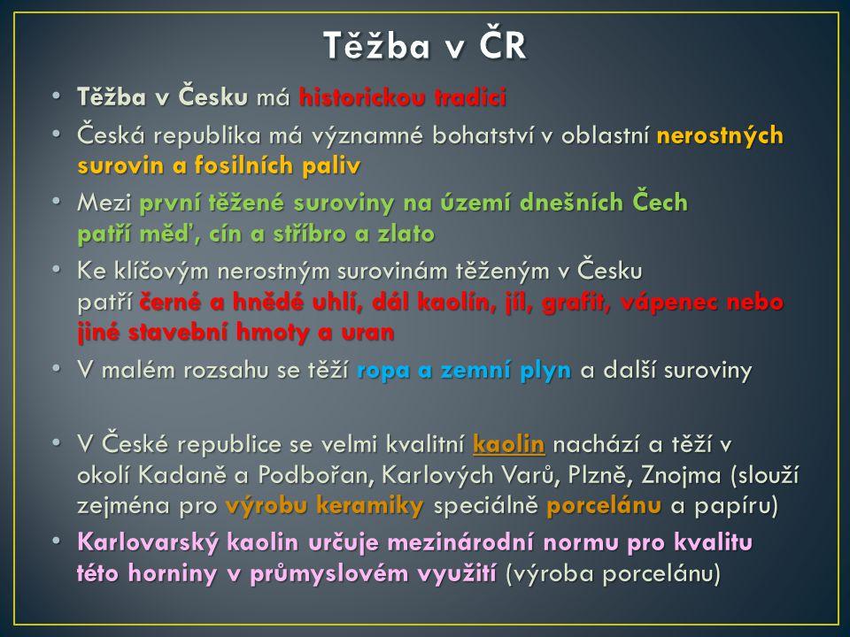 Těžba v ČR Těžba v Česku má historickou tradici