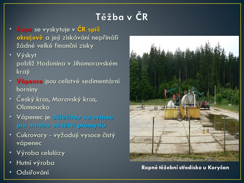 Těžba v ČR Ropa se vyskytuje v ČR spíš okrajově a její získávání nepřináší žádné velké finanční zisky