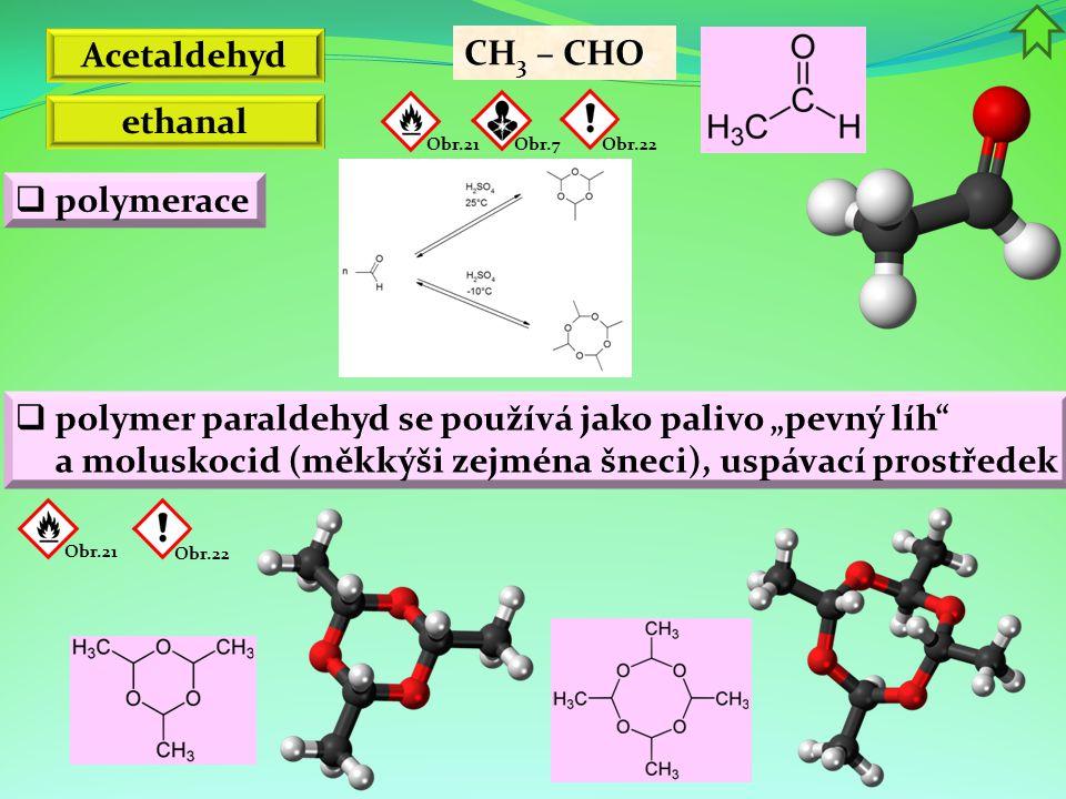 Acetaldehyd CH3 – CHO ethanal polymerace