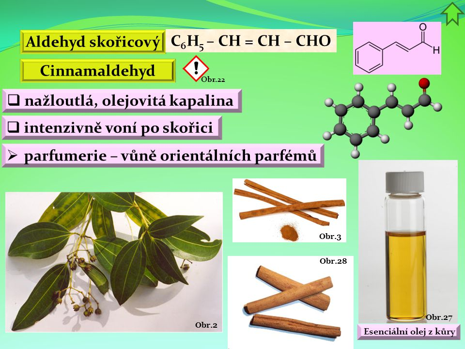 Aldehyd skořicový C6H5 – CH = CH – CHO Cinnamaldehyd