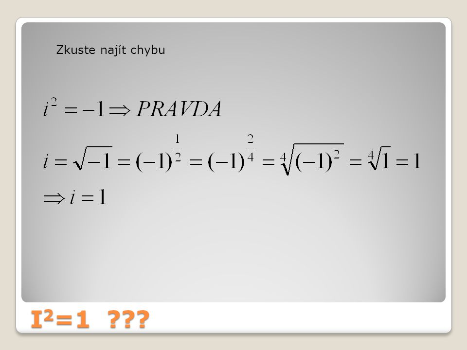Zkuste najít chybu I2=1