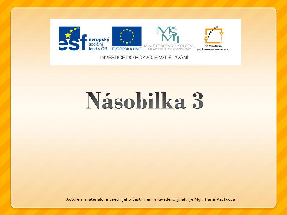Násobilka 3 Autorem materiálu a všech jeho částí, není-li uvedeno jinak, je Mgr. Hana Pavlíková