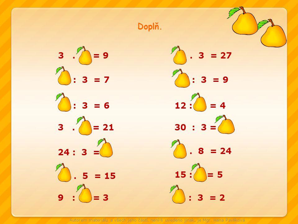 Doplň. 3 . 3 = 9. 9 . 3 = 27. 21 : 3 = 7. 27 : 3 = 9. 18 : 3 = 6. 12 : 3 = 4. 3 . 7 = 21.