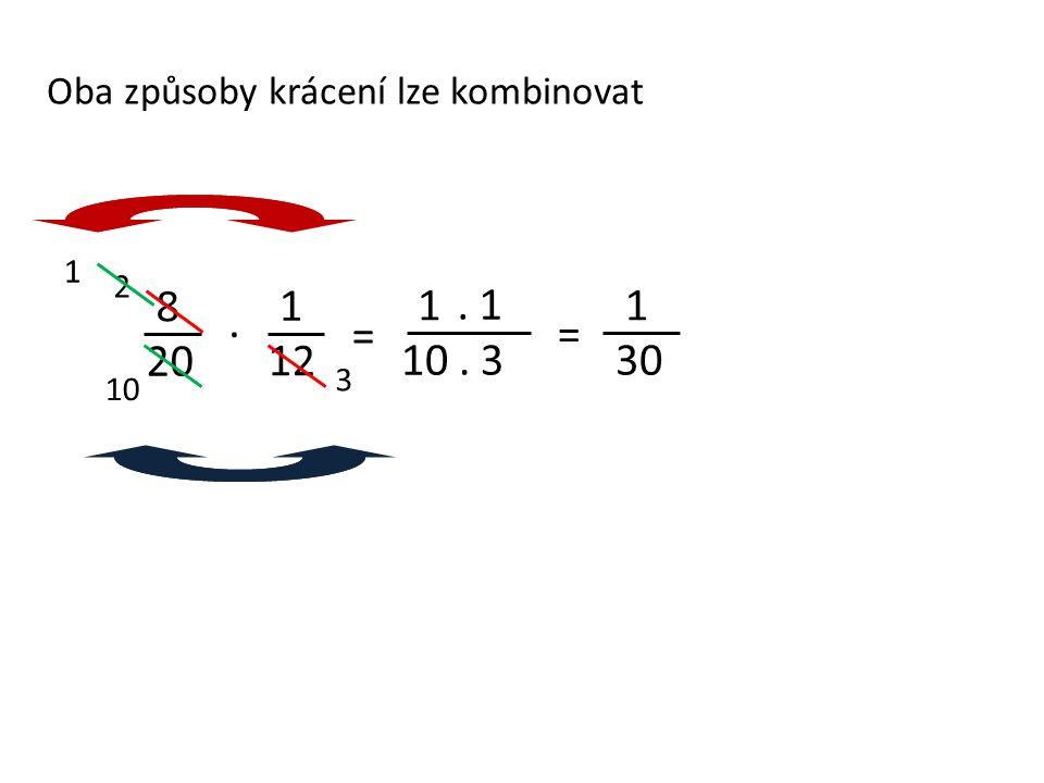 8 20 1 12 1 . 1 1 30 . = = 10 . 3 Oba způsoby krácení lze kombinovat 1