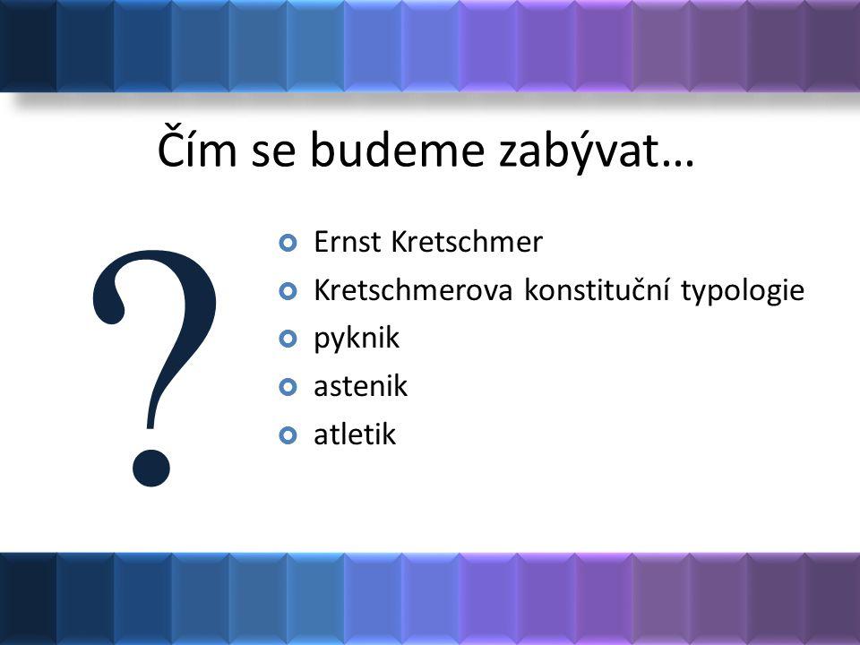 Čím se budeme zabývat… Ernst Kretschmer