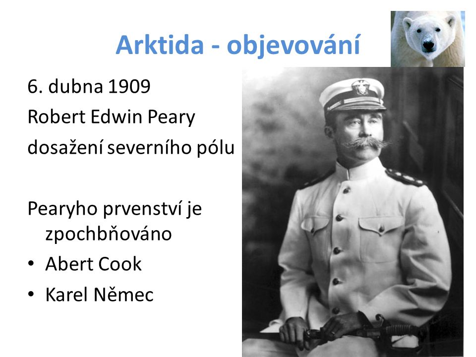 Arktida - objevování 6. dubna 1909 Robert Edwin Peary