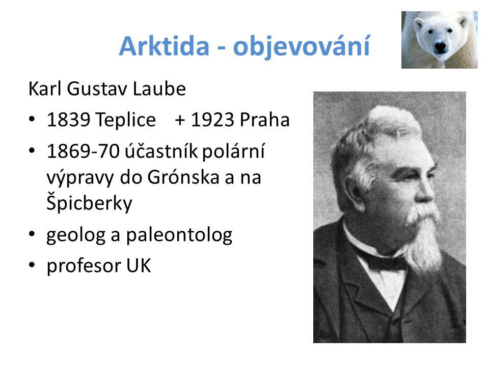 Arktida - objevování Karl Gustav Laube 1839 Teplice + 1923 Praha