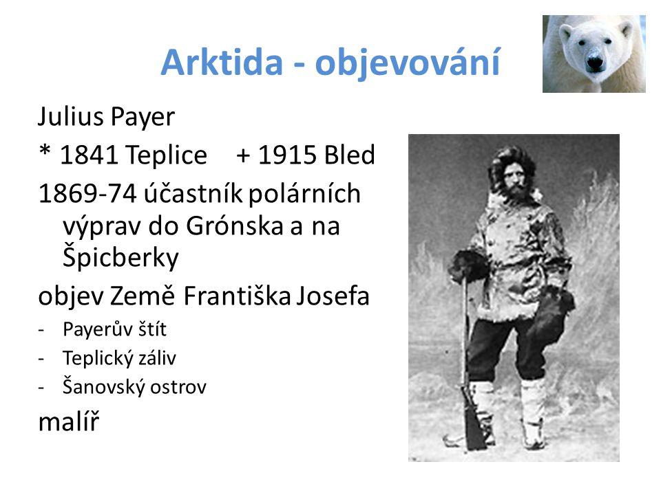 Arktida - objevování Julius Payer * 1841 Teplice + 1915 Bled