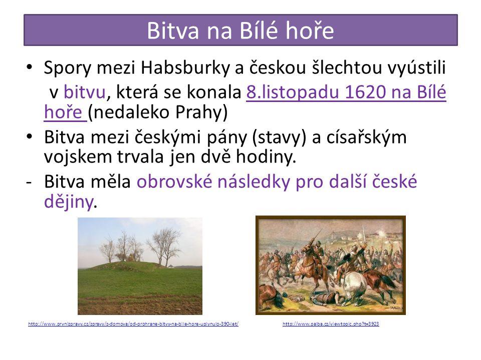 Bitva na Bílé hoře Spory mezi Habsburky a českou šlechtou vyústili