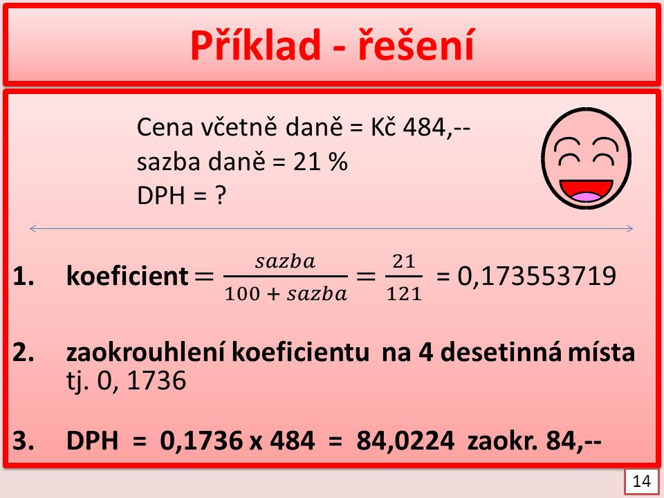 Příklad - řešení koeficient = 𝑠𝑎𝑧𝑏𝑎 100 + 𝑠𝑎𝑧𝑏𝑎 = 21 121 = 0,173553719