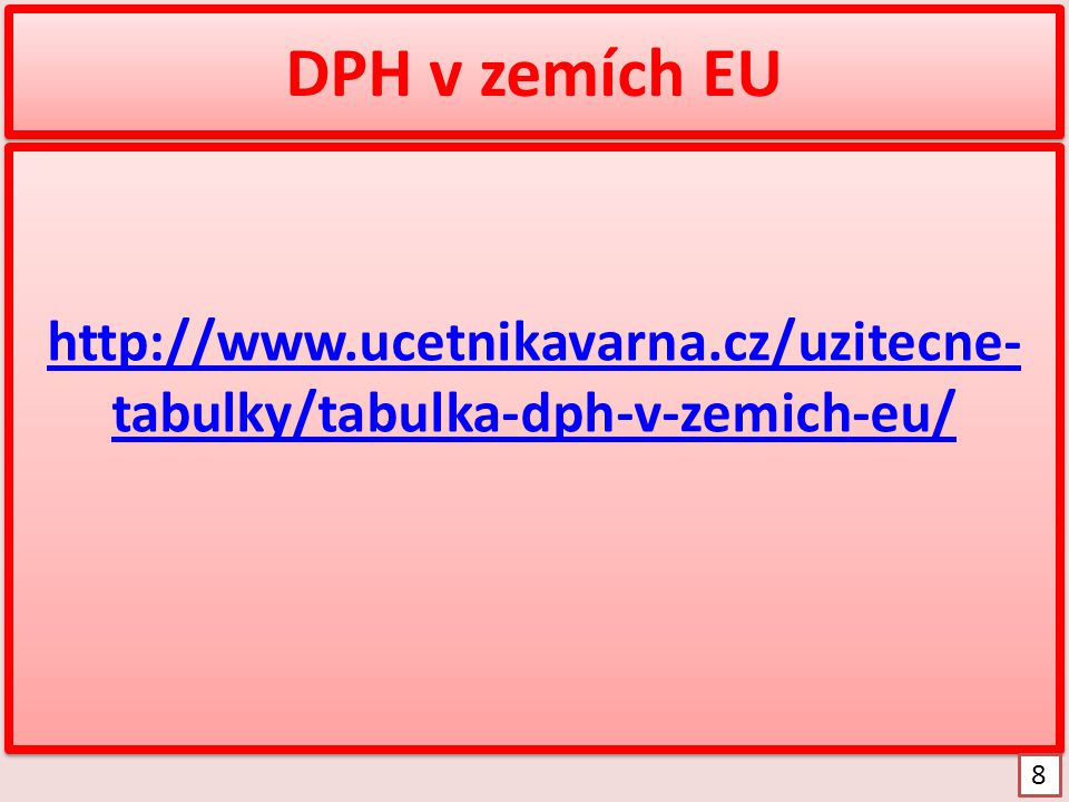 DPH v zemích EU http://www.ucetnikavarna.cz/uzitecne-tabulky/tabulka-dph-v-zemich-eu/ 8