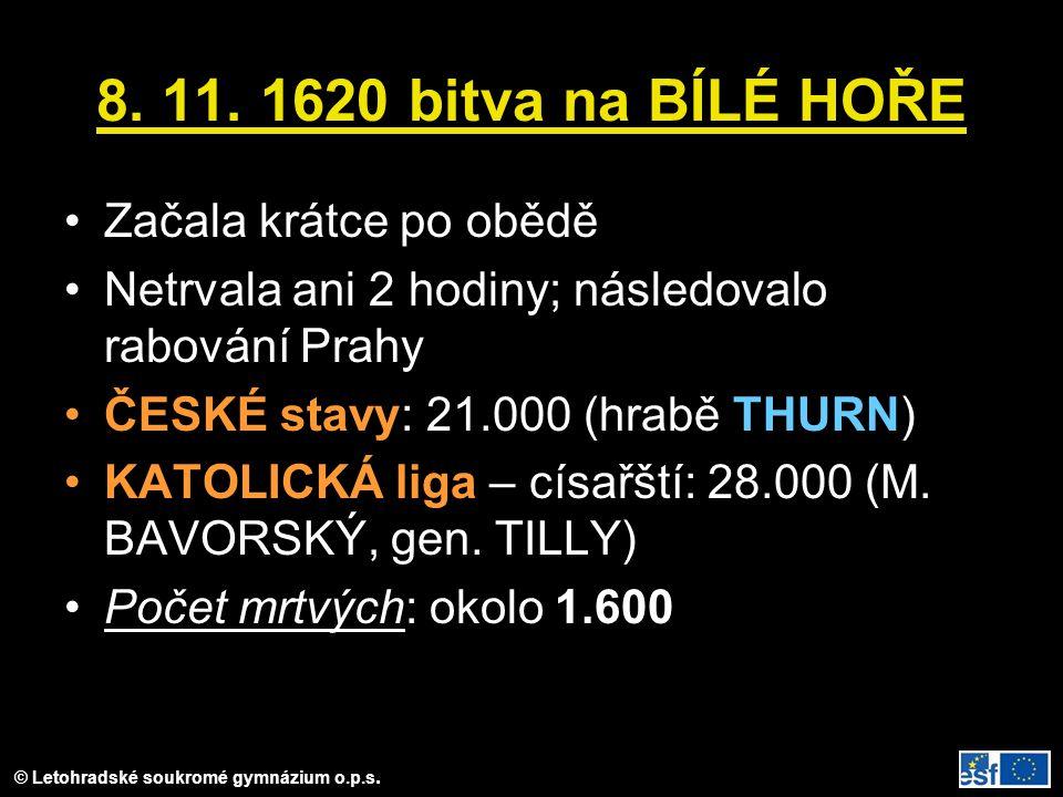 8. 11. 1620 bitva na BÍLÉ HOŘE Začala krátce po obědě