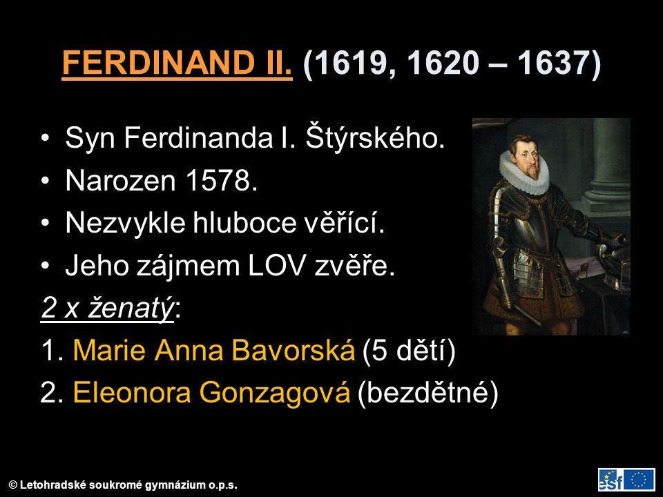 FERDINAND II. (1619, 1620 – 1637) Syn Ferdinanda I. Štýrského.