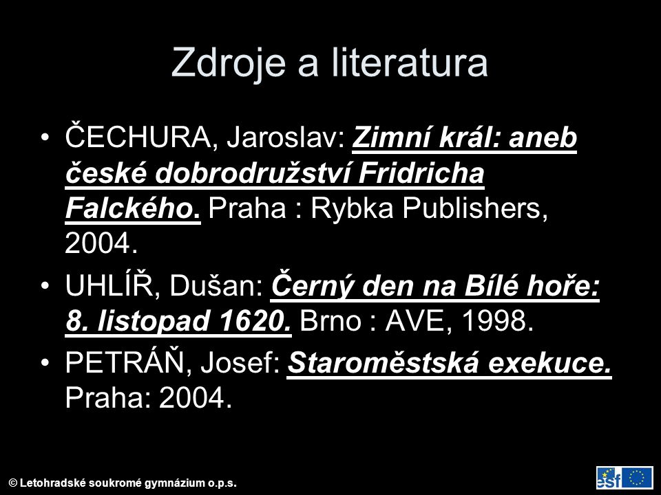 Zdroje a literatura ČECHURA, Jaroslav: Zimní král: aneb české dobrodružství Fridricha Falckého. Praha : Rybka Publishers, 2004.