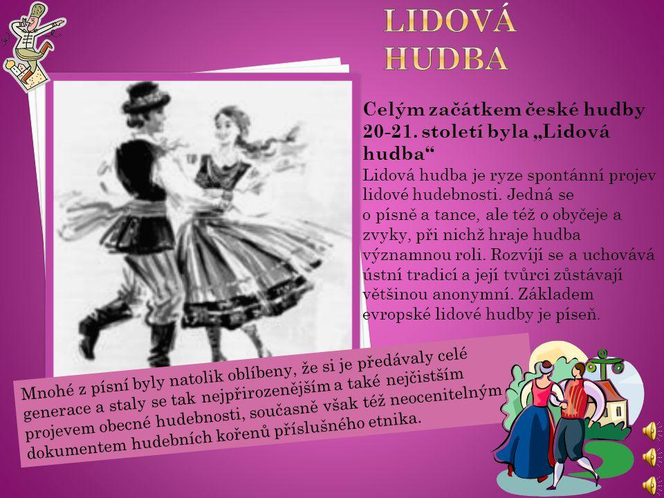 """Lidová hudba Celým začátkem české hudby 20-21. století byla """"Lidová hudba"""