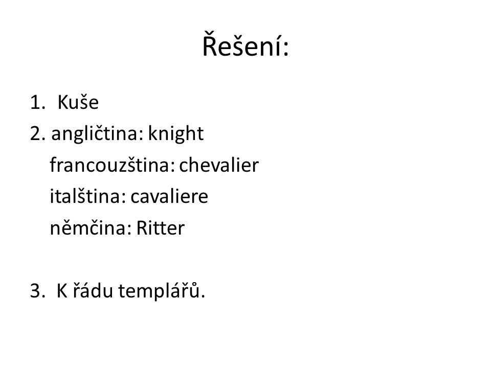 Řešení: Kuše 2. angličtina: knight francouzština: chevalier