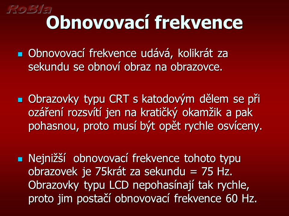 Obnovovací frekvence Obnovovací frekvence udává, kolikrát za sekundu se obnoví obraz na obrazovce.