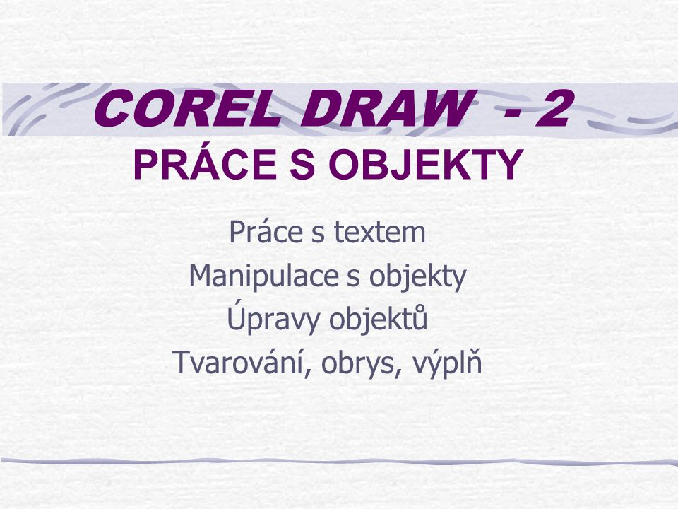 COREL DRAW - 2 PRÁCE S OBJEKTY
