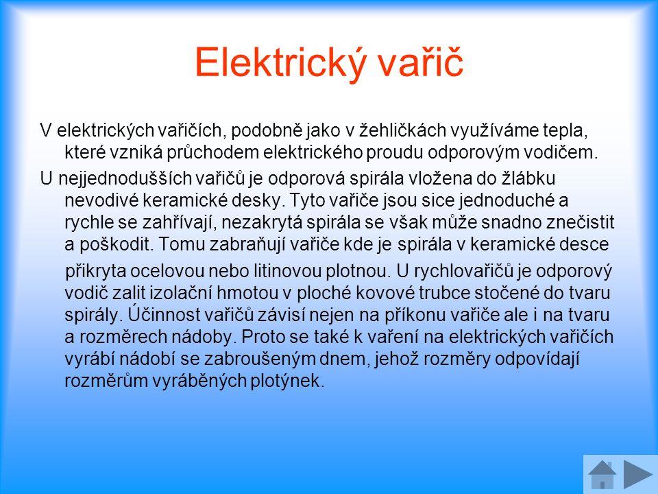 Elektrický vařič V elektrických vařičích, podobně jako v žehličkách využíváme tepla, které vzniká průchodem elektrického proudu odporovým vodičem.