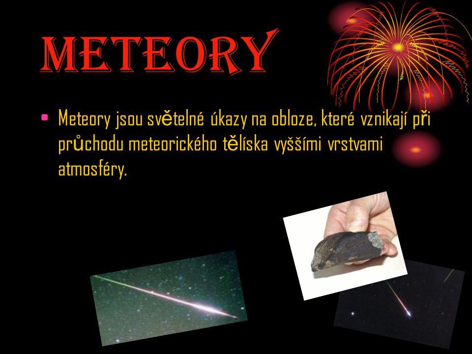 Meteory Meteory jsou světelné úkazy na obloze, které vznikají při průchodu meteorického tělíska vyššími vrstvami atmosféry.