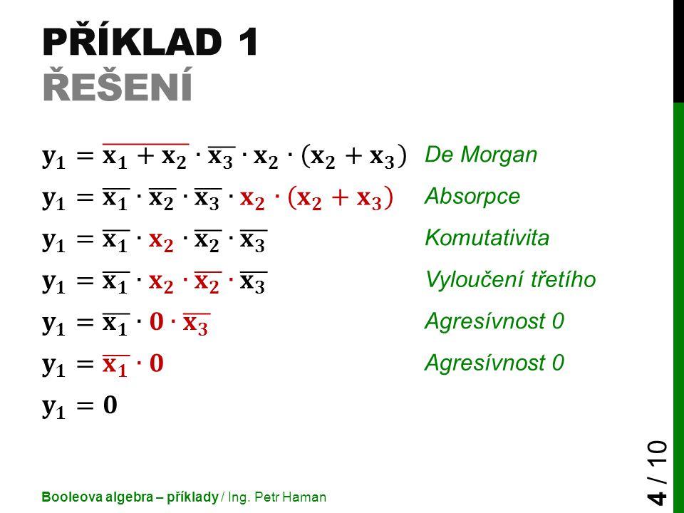Příklad 1 Řešení 𝐲 𝟏 = 𝐱 𝟏 + 𝐱 𝟐 ∙ 𝐱 𝟑 ∙ 𝐱 𝟐 ∙ 𝐱 𝟐 + 𝐱 𝟑