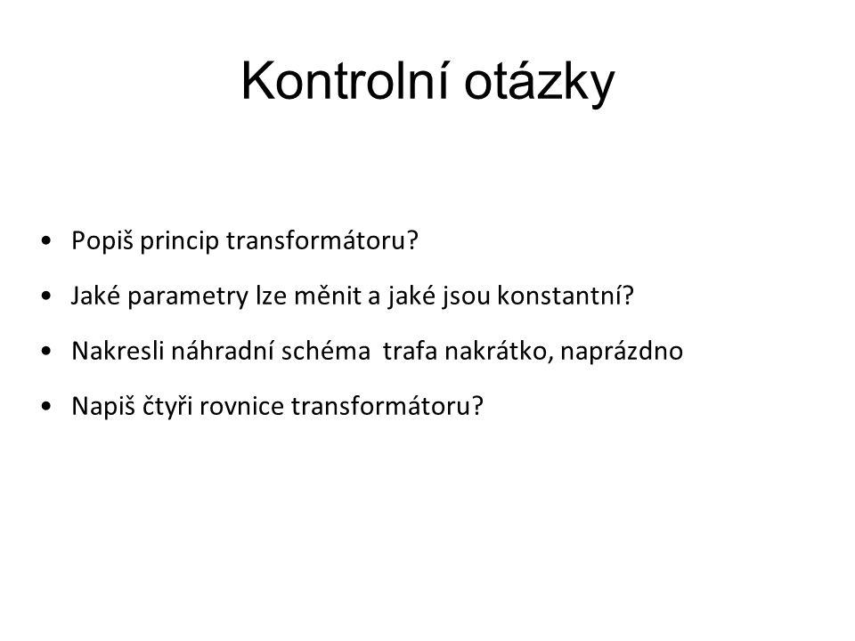 Kontrolní otázky Popiš princip transformátoru