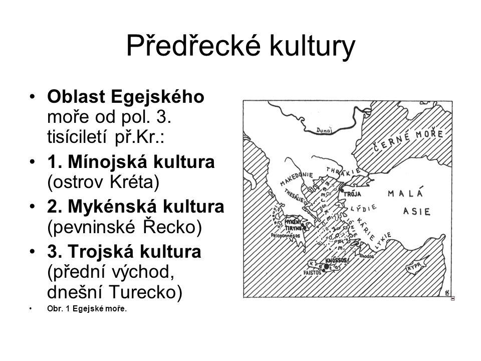 Předřecké kultury Oblast Egejského moře od pol. 3. tisíciletí př.Kr.: