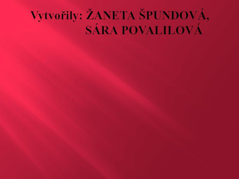Vytvořily: ŽANETA ŠPUNDOVÁ, SÁRA POVALILOVÁ