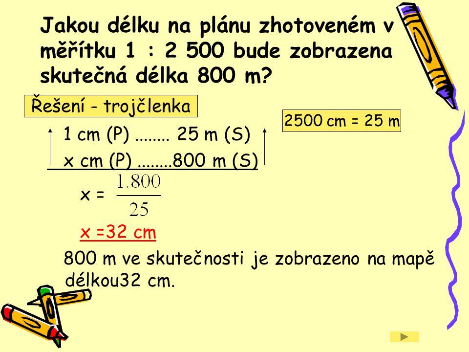 Jakou délku na plánu zhotoveném v měřítku 1 : 2 500 bude zobrazena skutečná délka 800 m