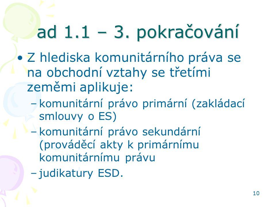 ad 1.1 – 3. pokračování Z hlediska komunitárního práva se na obchodní vztahy se třetími zeměmi aplikuje: