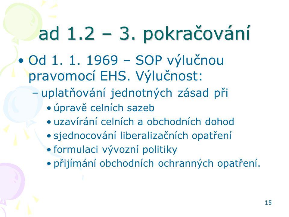 ad 1.2 – 3. pokračování Od 1. 1. 1969 – SOP výlučnou pravomocí EHS. Výlučnost: uplatňování jednotných zásad při.