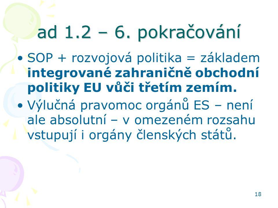 ad 1.2 – 6. pokračování SOP + rozvojová politika = základem integrované zahraničně obchodní politiky EU vůči třetím zemím.