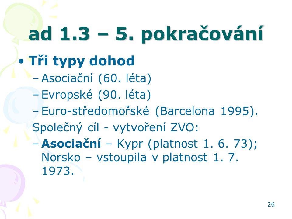 ad 1.3 – 5. pokračování Tři typy dohod Asociační (60. léta)