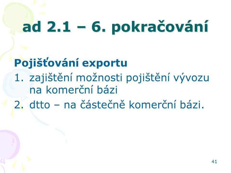 ad 2.1 – 6. pokračování Pojišťování exportu
