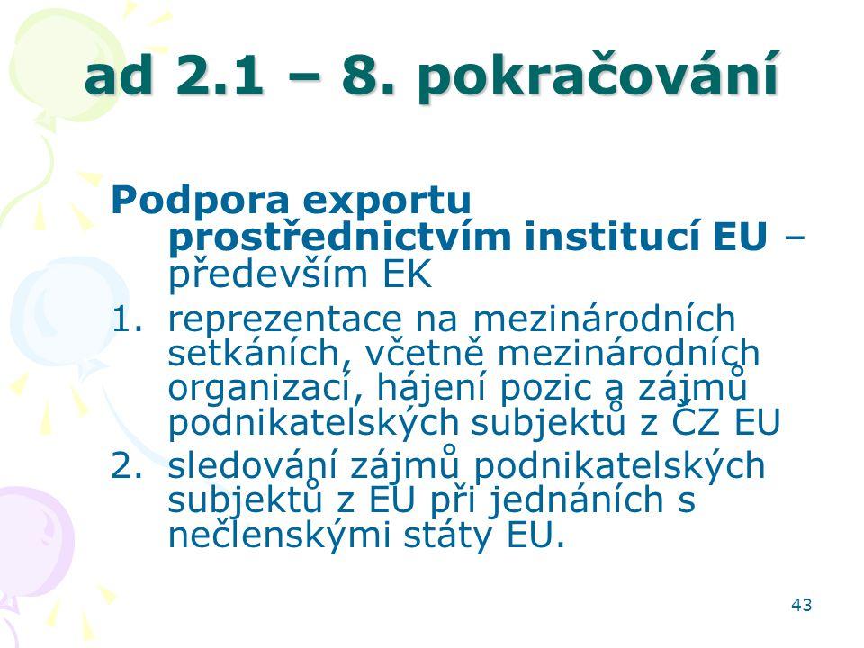 ad 2.1 – 8. pokračování Podpora exportu prostřednictvím institucí EU – především EK.