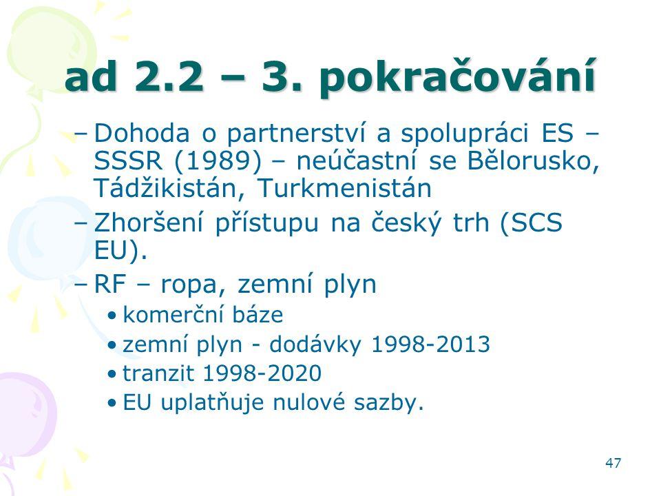 ad 2.2 – 3. pokračování Dohoda o partnerství a spolupráci ES – SSSR (1989) – neúčastní se Bělorusko, Tádžikistán, Turkmenistán.