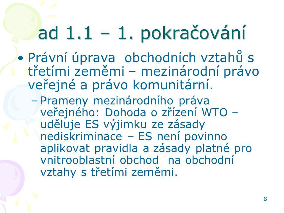 ad 1.1 – 1. pokračování Právní úprava obchodních vztahů s třetími zeměmi – mezinárodní právo veřejné a právo komunitární.