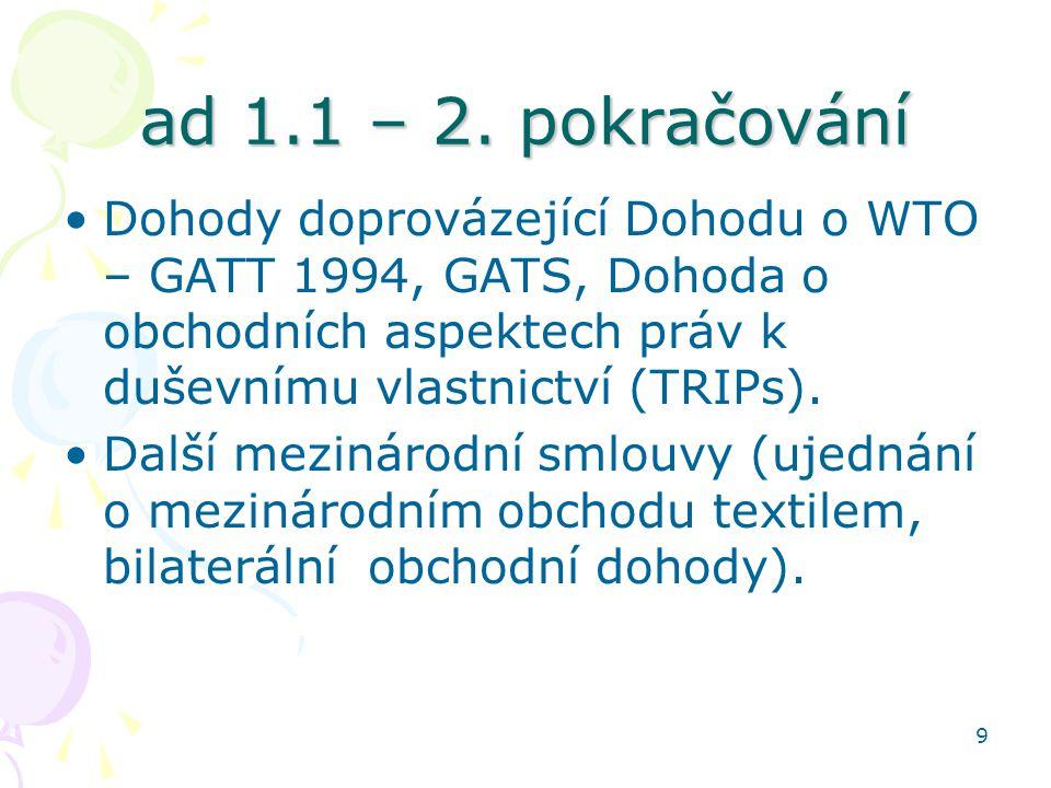 ad 1.1 – 2. pokračování Dohody doprovázející Dohodu o WTO – GATT 1994, GATS, Dohoda o obchodních aspektech práv k duševnímu vlastnictví (TRIPs).