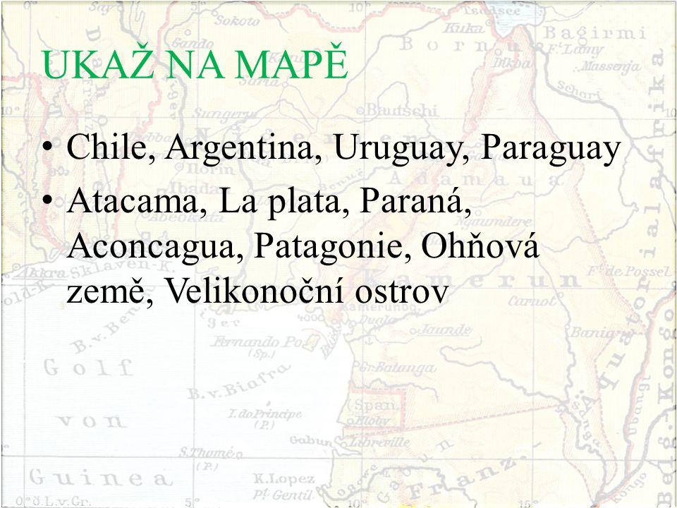 UKAŽ NA MAPĚ Chile, Argentina, Uruguay, Paraguay