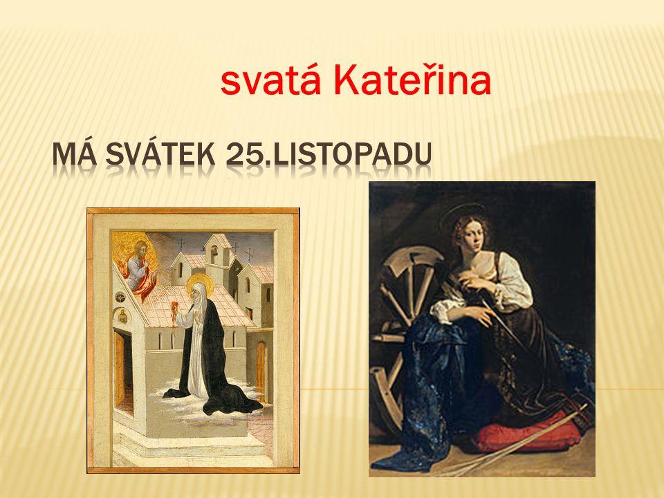 svatá Kateřina má svátek 25.listopadu