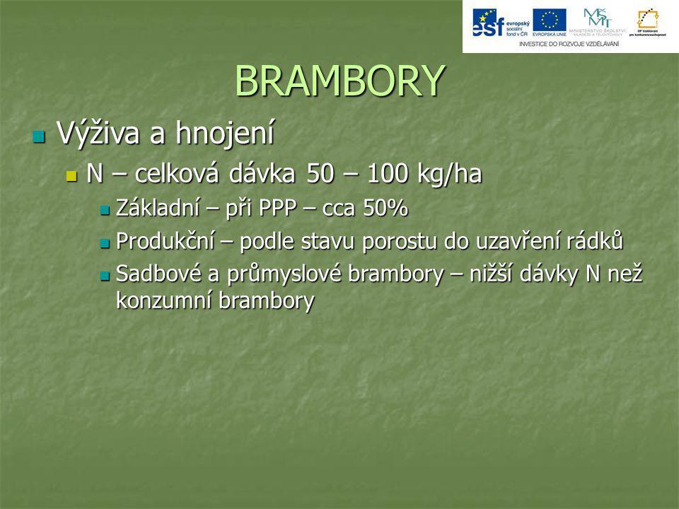 BRAMBORY Výživa a hnojení N – celková dávka 50 – 100 kg/ha