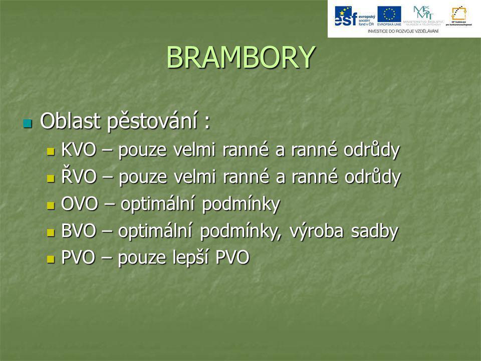 BRAMBORY Oblast pěstování : KVO – pouze velmi ranné a ranné odrůdy
