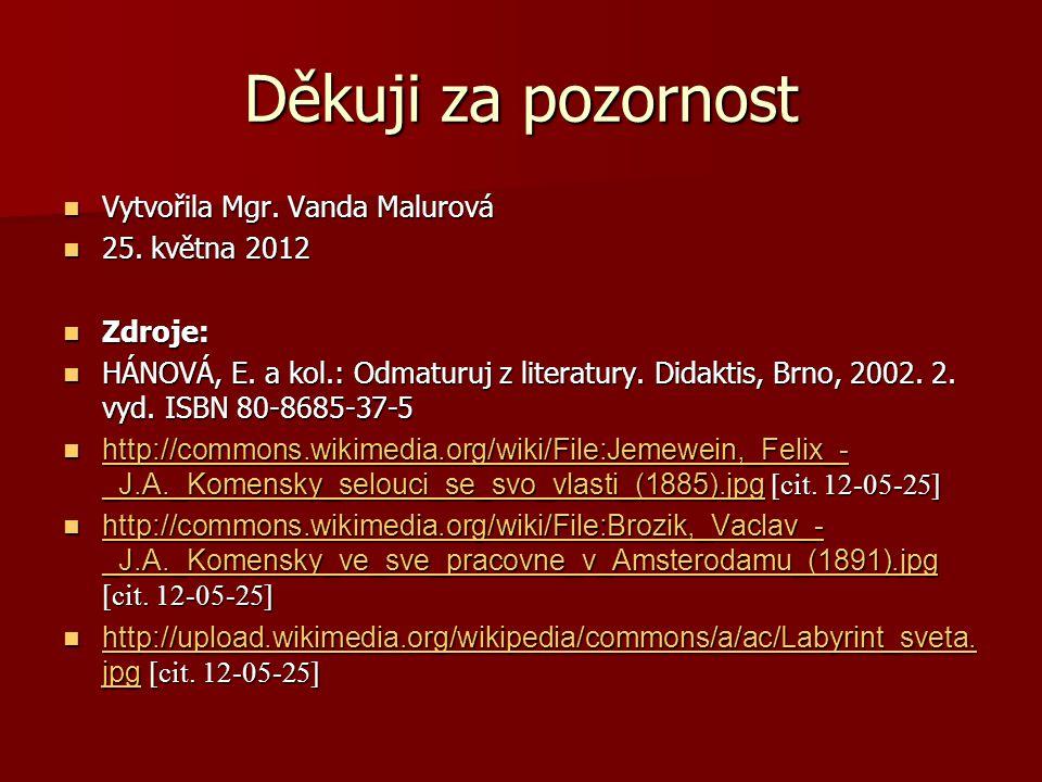 Děkuji za pozornost Vytvořila Mgr. Vanda Malurová 25. května 2012