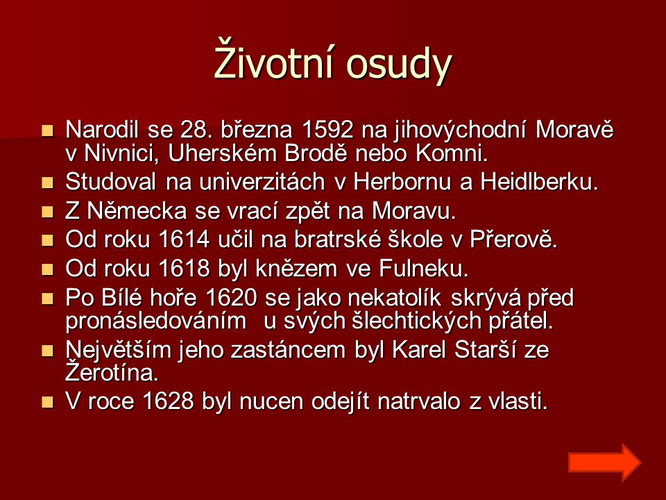 Životní osudy Narodil se 28. března 1592 na jihovýchodní Moravě v Nivnici, Uherském Brodě nebo Komni.
