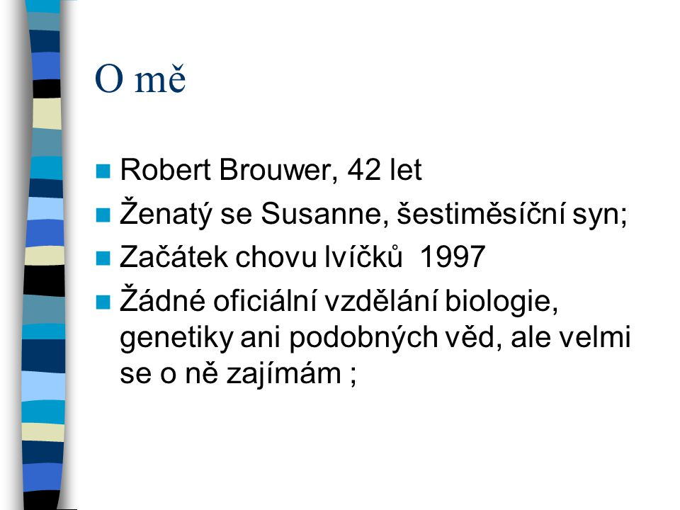 O mě Robert Brouwer, 42 let Ženatý se Susanne, šestiměsíční syn;