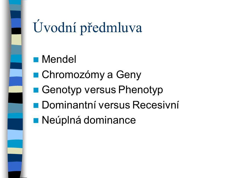 Úvodní předmluva Mendel Chromozómy a Geny Genotyp versus Phenotyp